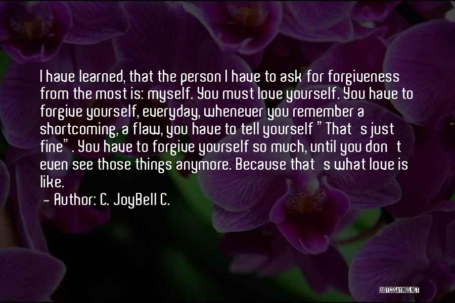 Just Remember That I Love You Quotes By C. JoyBell C.