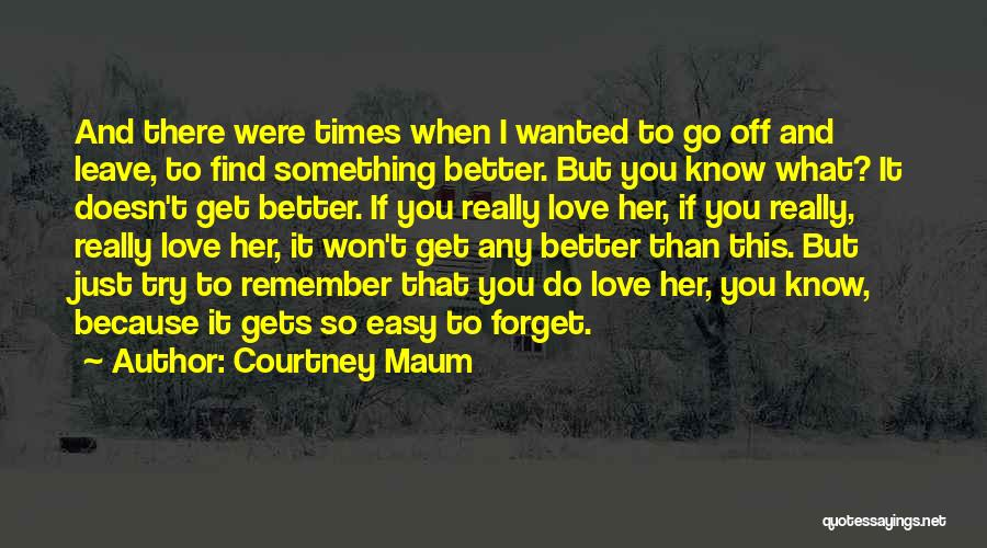 Just Remember That I Love You Quotes By Courtney Maum