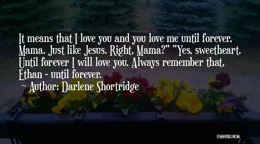 Just Remember That I Love You Quotes By Darlene Shortridge