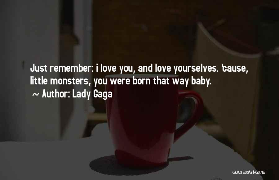 Just Remember That I Love You Quotes By Lady Gaga