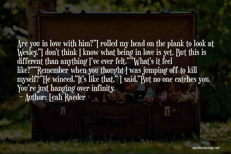 Just Remember That I Love You Quotes By Leah Raeder
