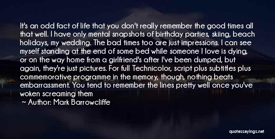 Just Remember That I Love You Quotes By Mark Barrowcliffe