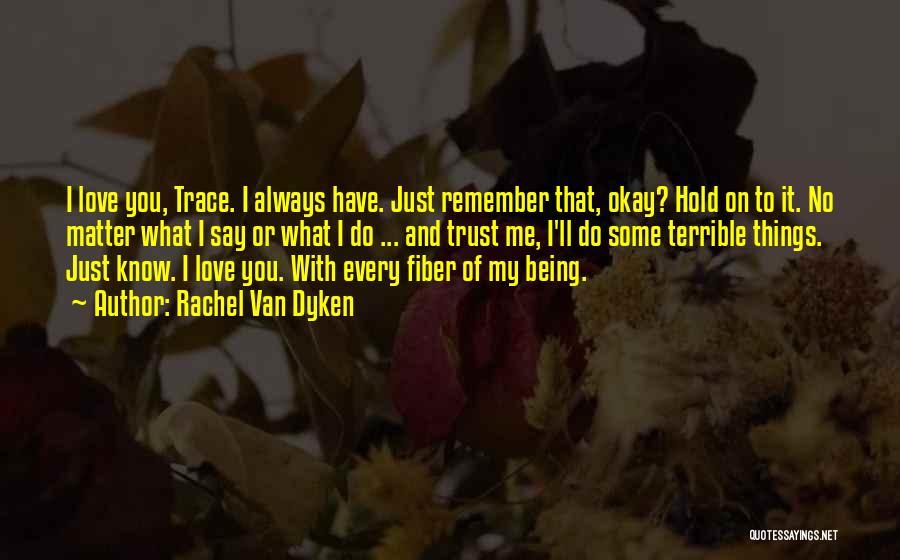 Just Remember That I Love You Quotes By Rachel Van Dyken