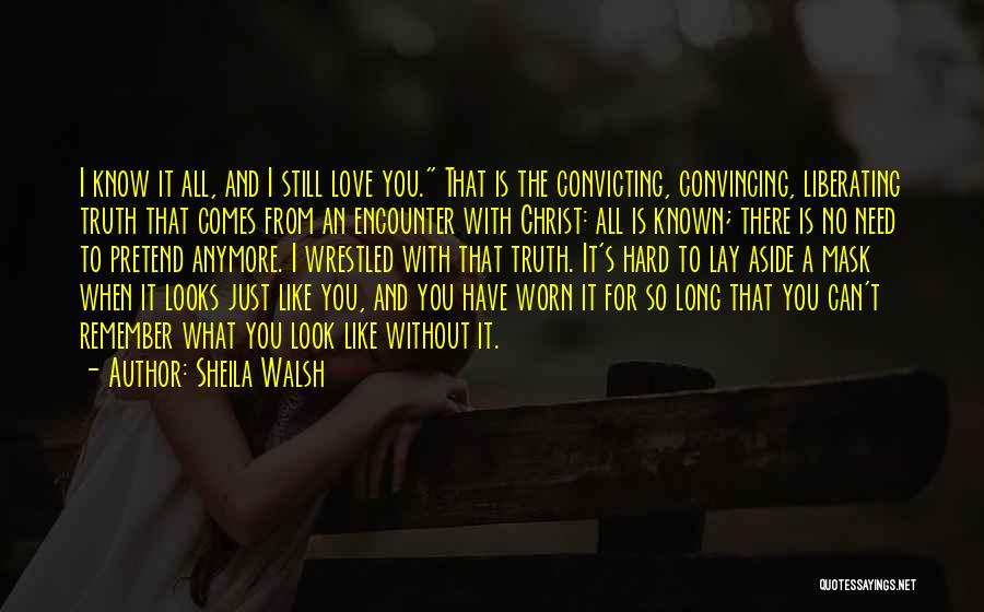 Just Remember That I Love You Quotes By Sheila Walsh