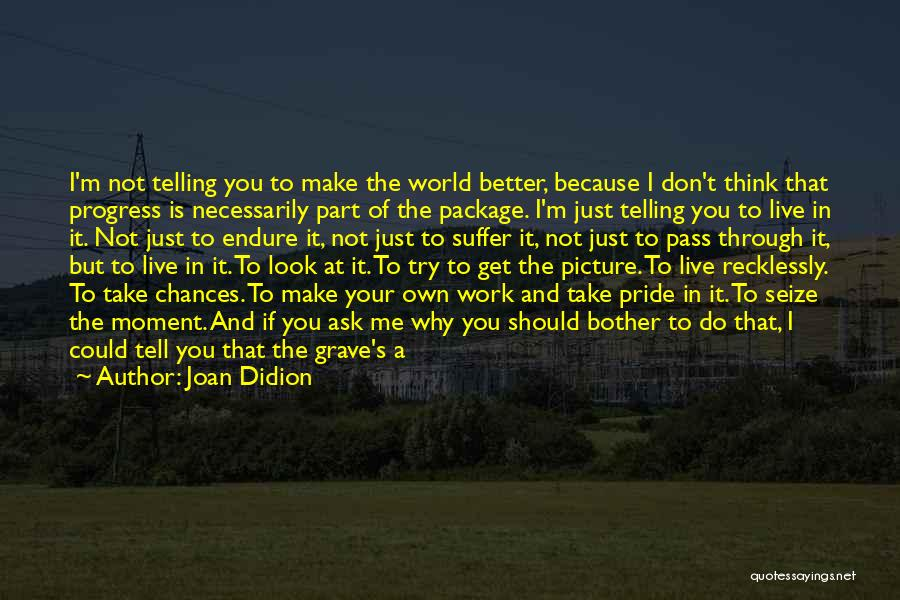 Just Take A Picture Quotes By Joan Didion