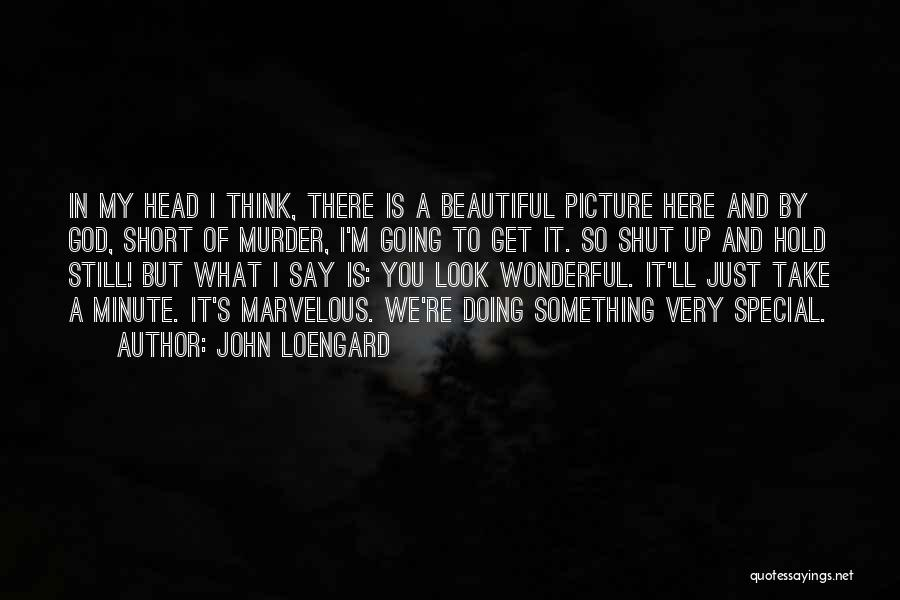 Just Take A Picture Quotes By John Loengard