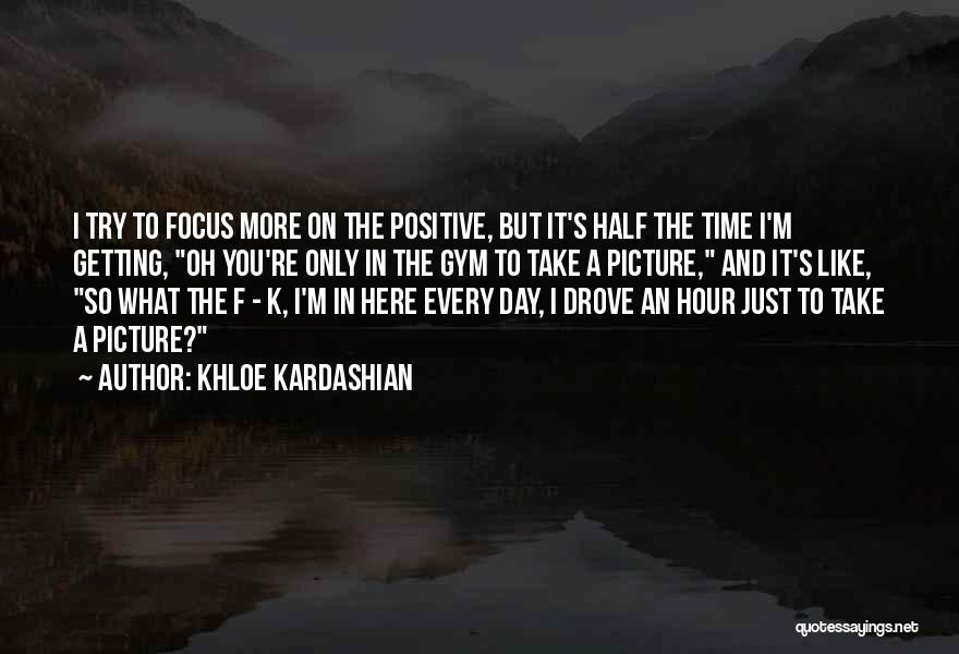 Just Take A Picture Quotes By Khloe Kardashian