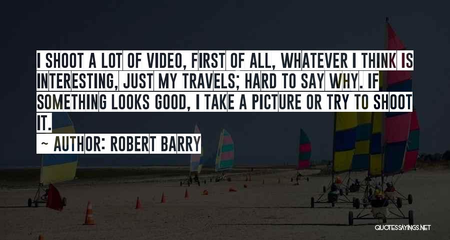 Just Take A Picture Quotes By Robert Barry