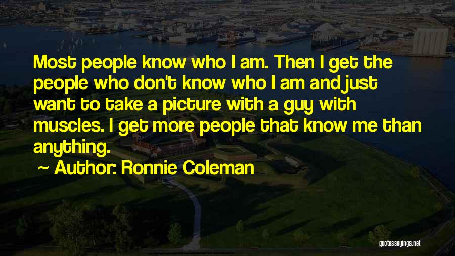 Just Take A Picture Quotes By Ronnie Coleman