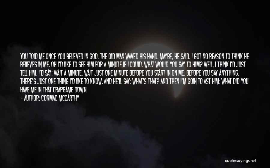 Just The Start Quotes By Cormac McCarthy