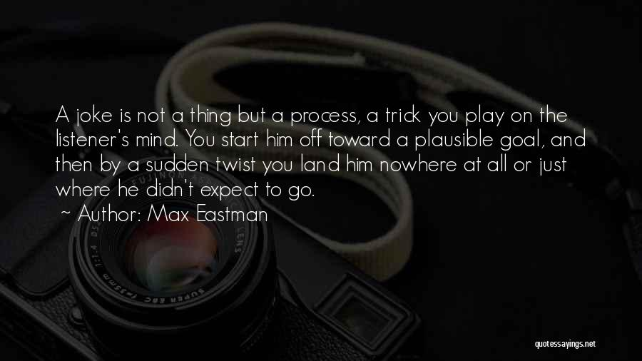 Just The Start Quotes By Max Eastman
