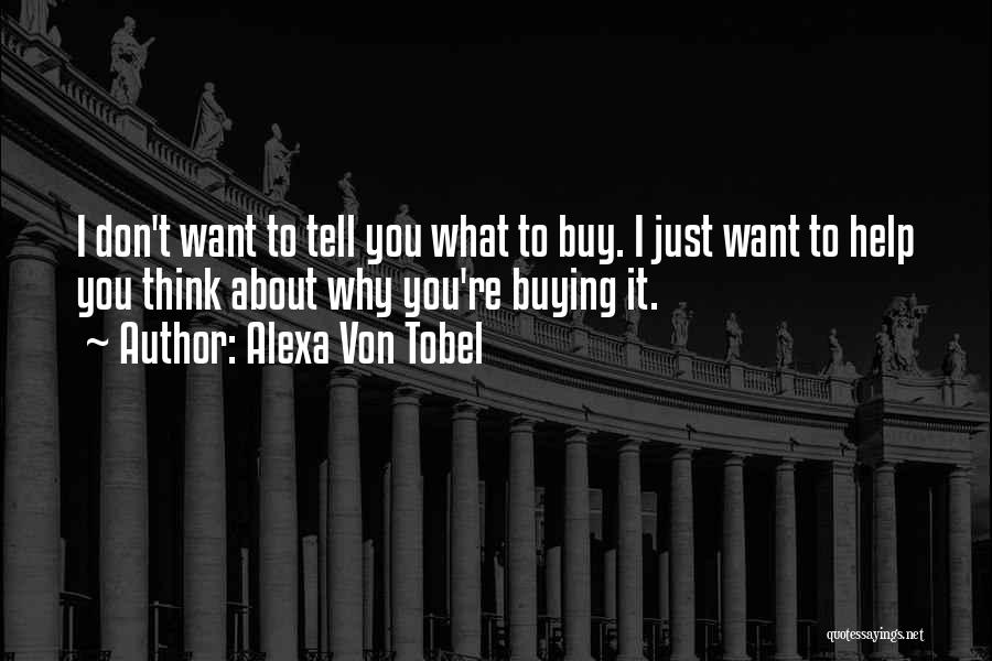 Just Think About It Quotes By Alexa Von Tobel