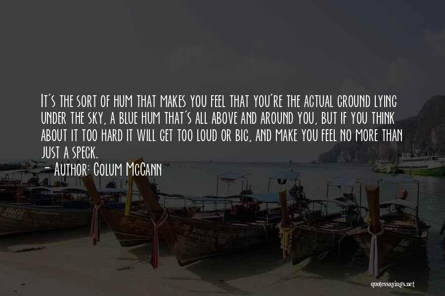 Just Think About It Quotes By Colum McCann
