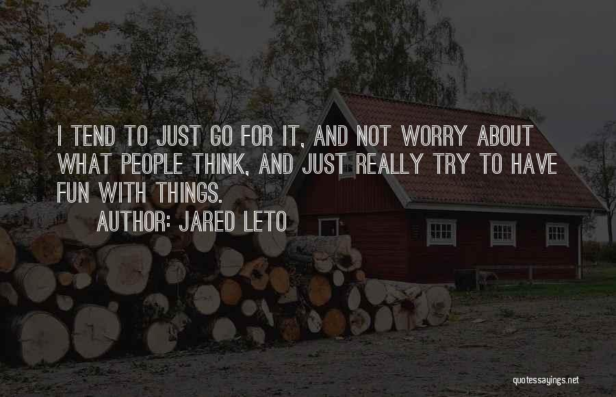 Just Think About It Quotes By Jared Leto