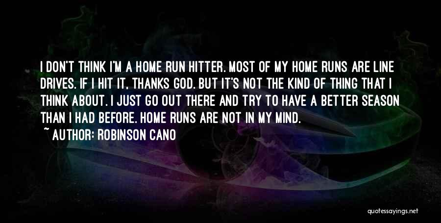 Just Think About It Quotes By Robinson Cano