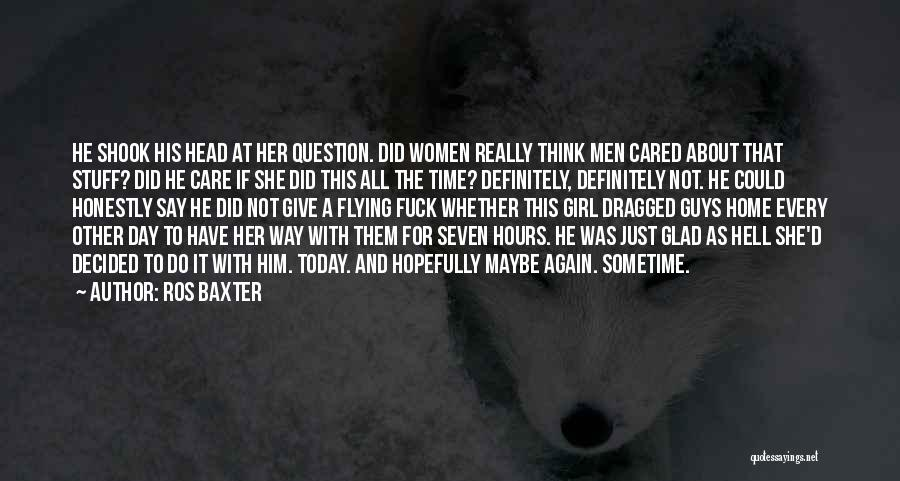 Just Think About It Quotes By Ros Baxter