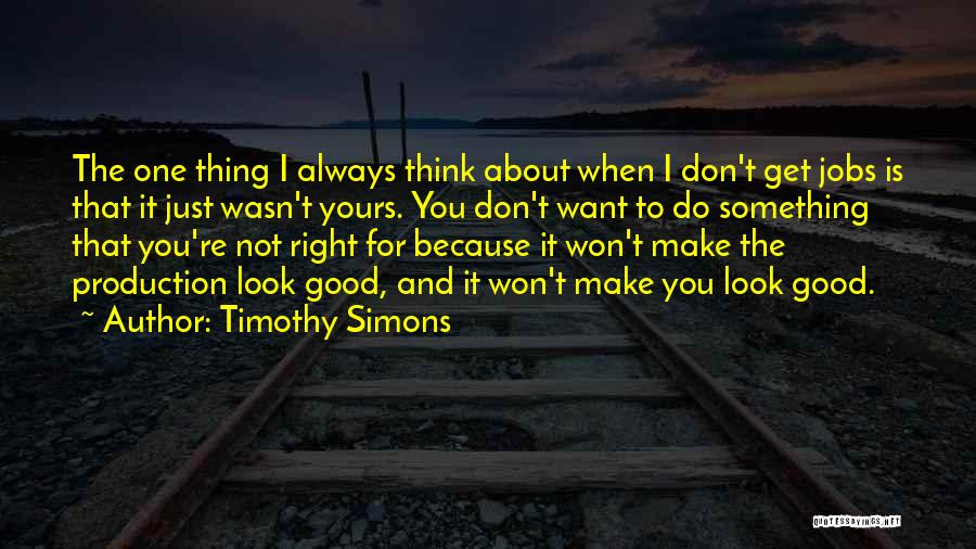 Just Think About It Quotes By Timothy Simons