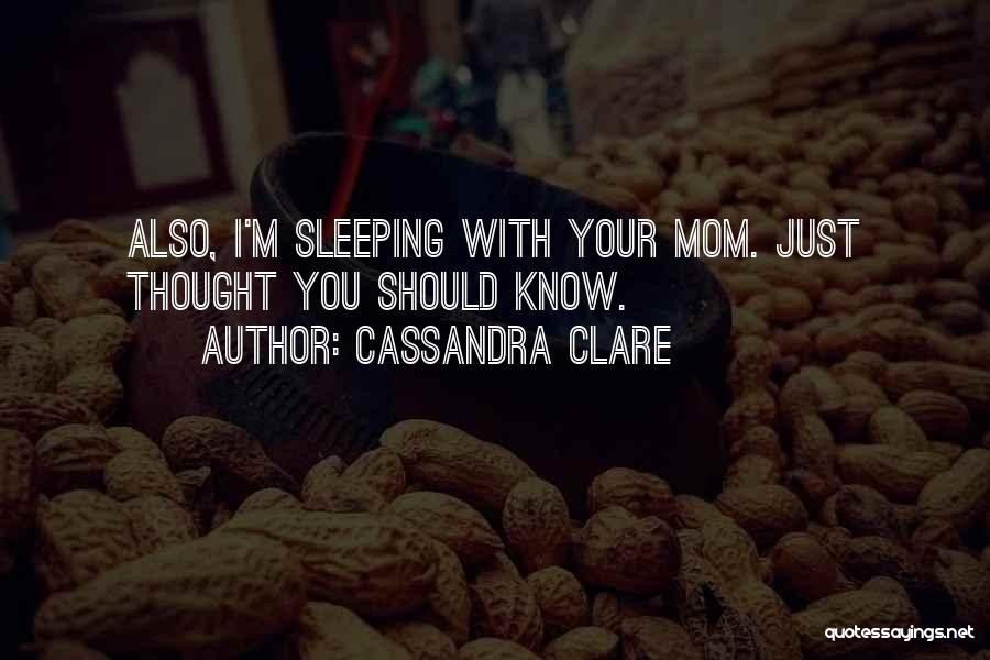 Just Thought You Should Know Quotes By Cassandra Clare
