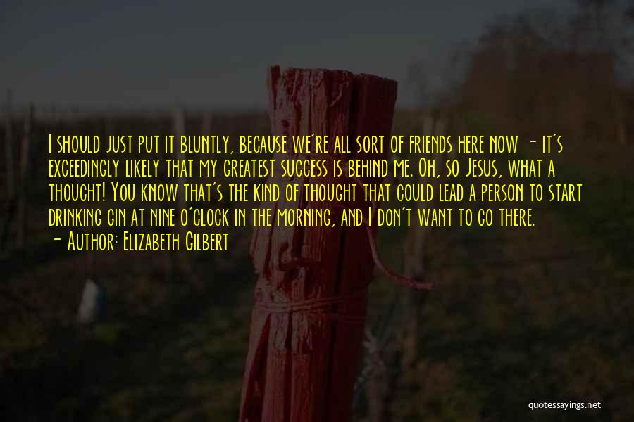 Just Thought You Should Know Quotes By Elizabeth Gilbert