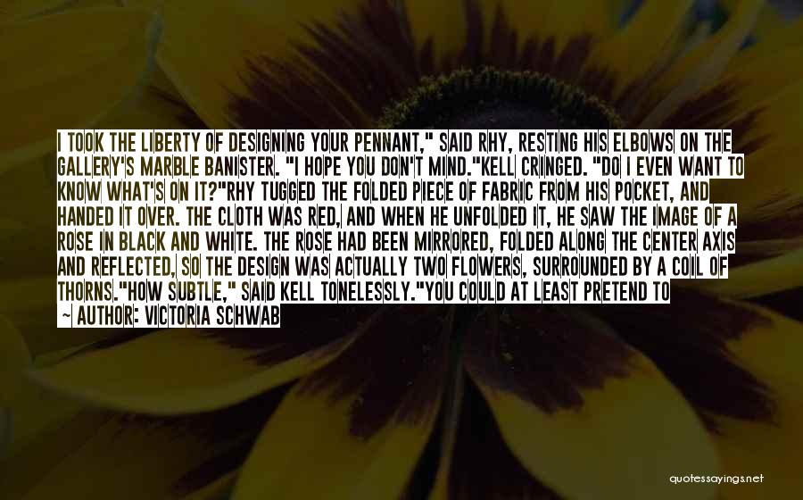 Just Thought You Should Know Quotes By Victoria Schwab