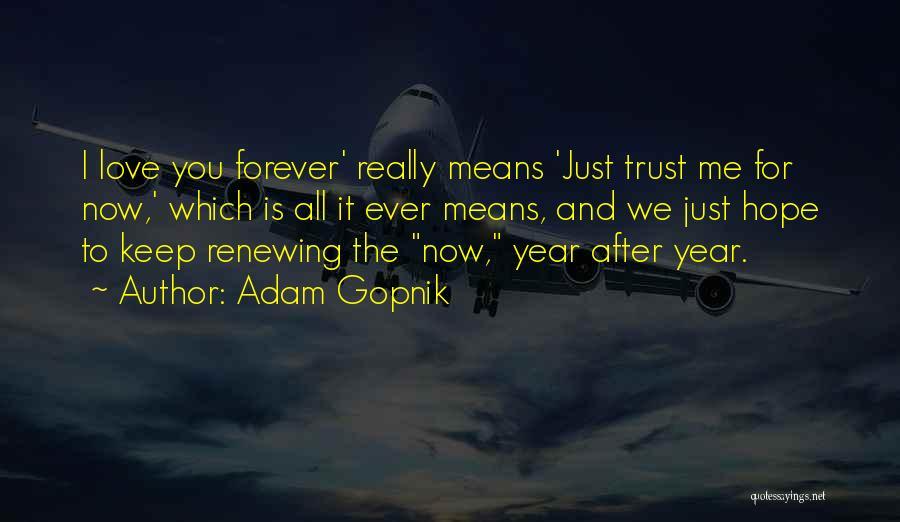 Just Trust Me Quotes By Adam Gopnik