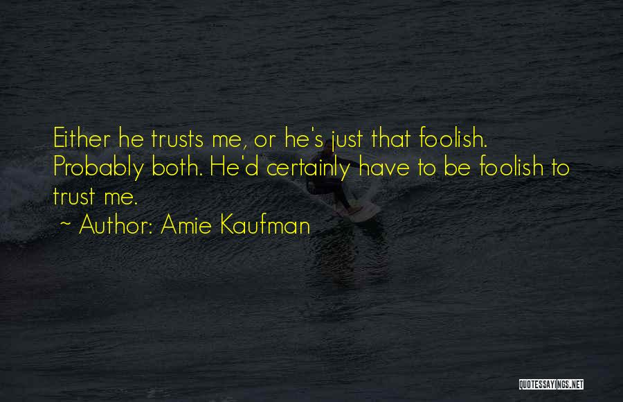 Just Trust Me Quotes By Amie Kaufman