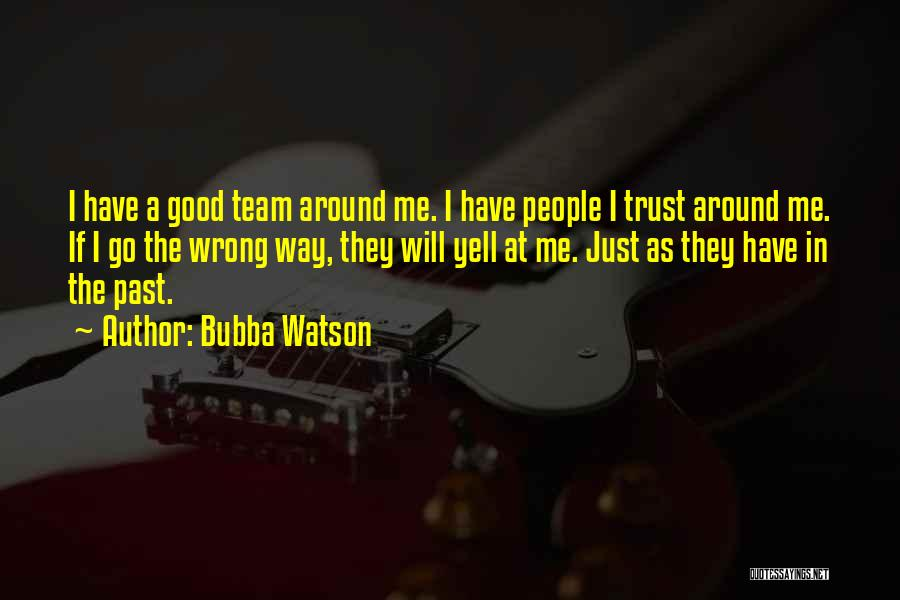 Just Trust Me Quotes By Bubba Watson