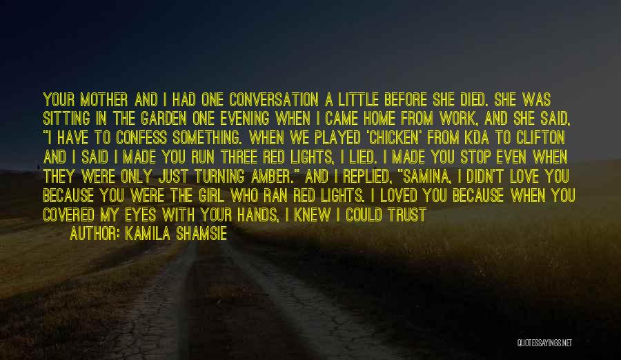 Just Trust Me Quotes By Kamila Shamsie