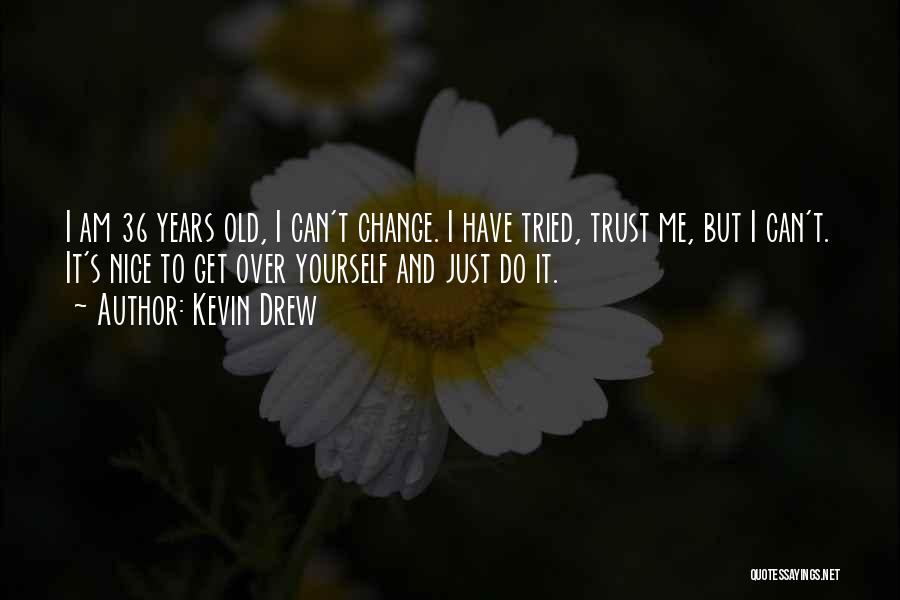 Just Trust Me Quotes By Kevin Drew