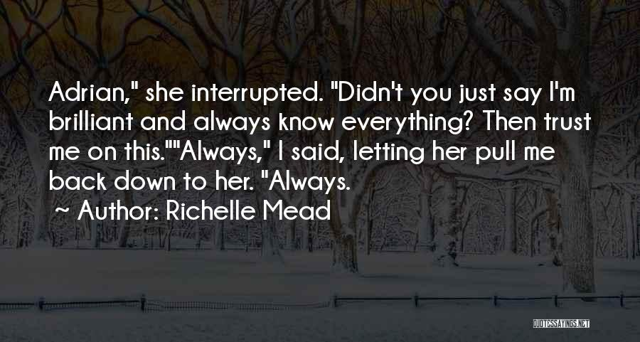 Just Trust Me Quotes By Richelle Mead
