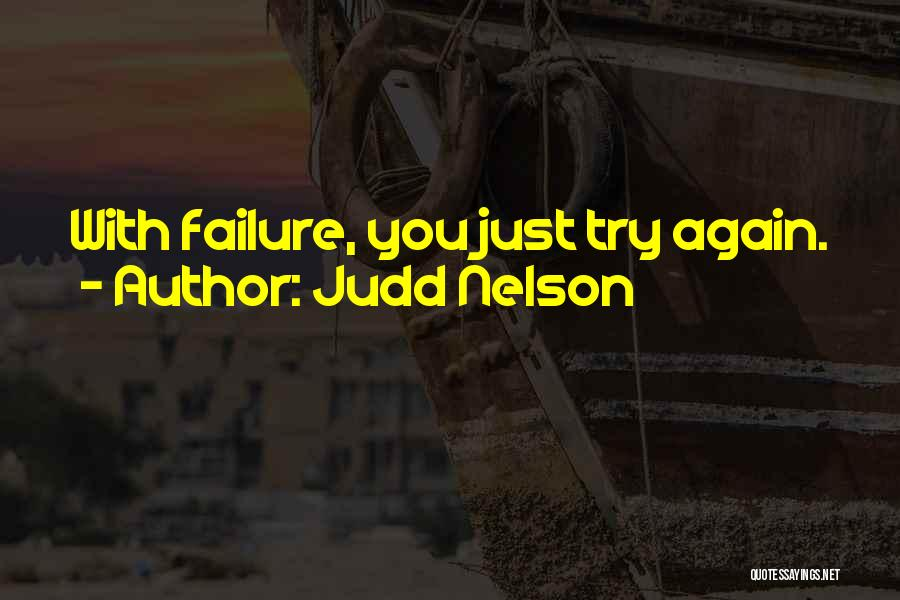 Just Try Again Quotes By Judd Nelson
