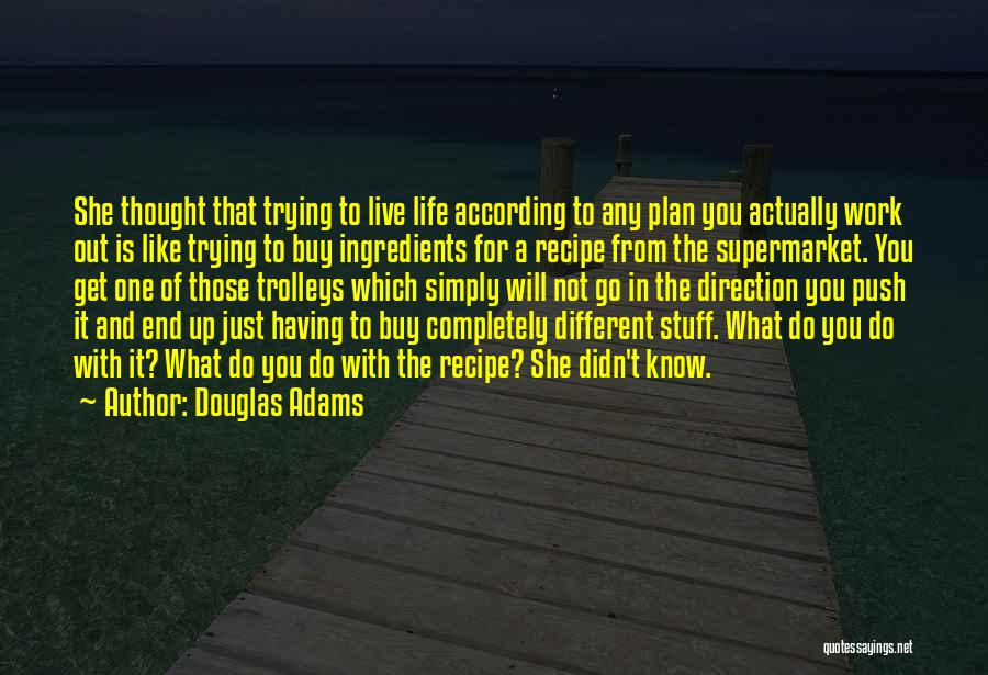 Just Trying To Live Life Quotes By Douglas Adams
