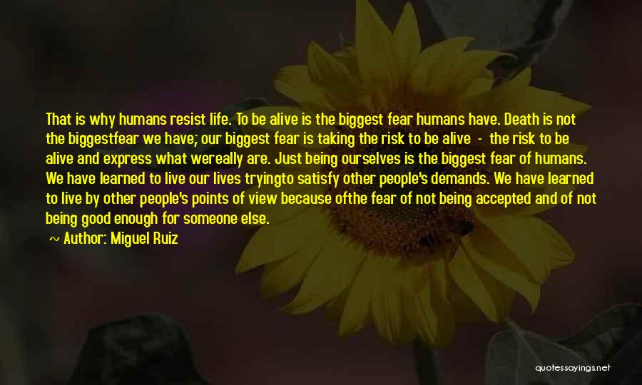Just Trying To Live Life Quotes By Miguel Ruiz