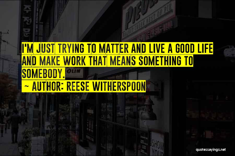 Just Trying To Live Life Quotes By Reese Witherspoon