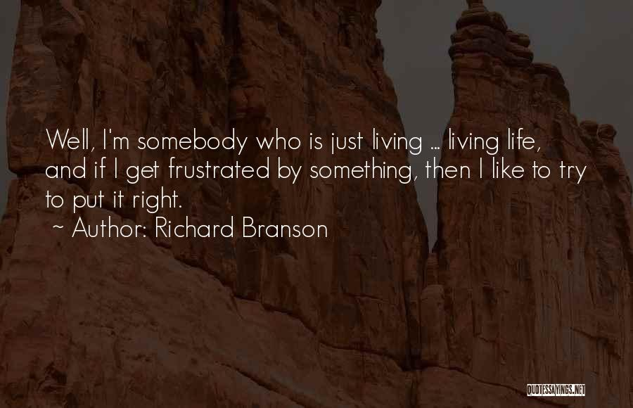 Just Trying To Live Life Quotes By Richard Branson