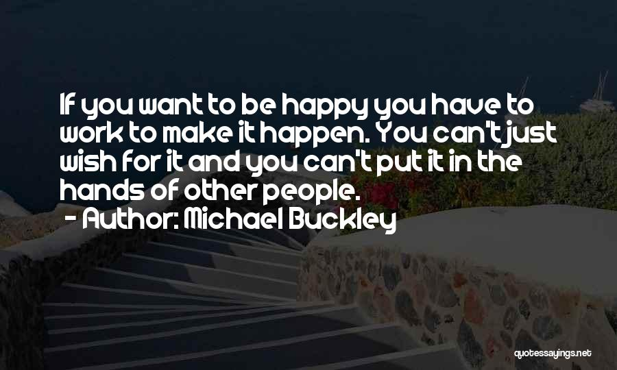 Just Want Make You Happy Quotes By Michael Buckley