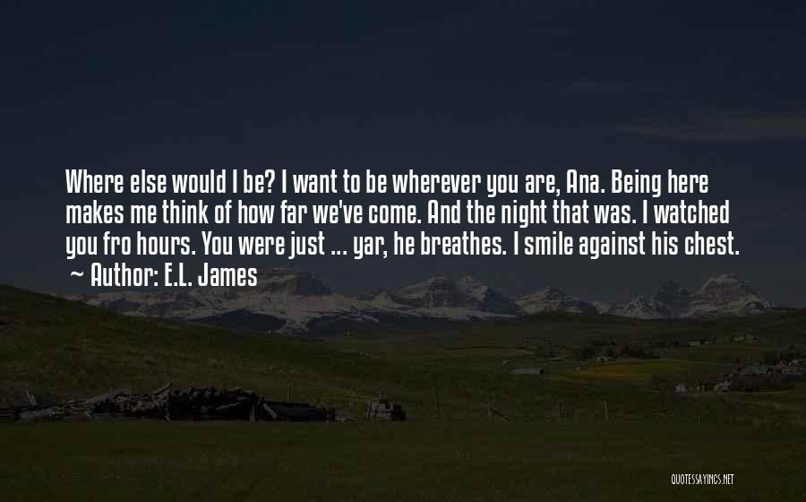 Just Want You Here Quotes By E.L. James