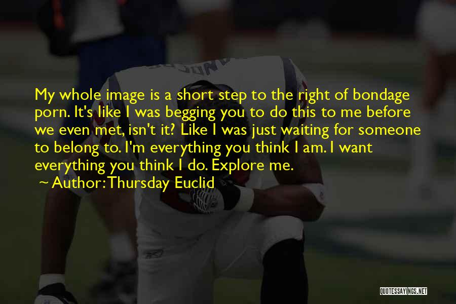 Just Want You Quotes By Thursday Euclid