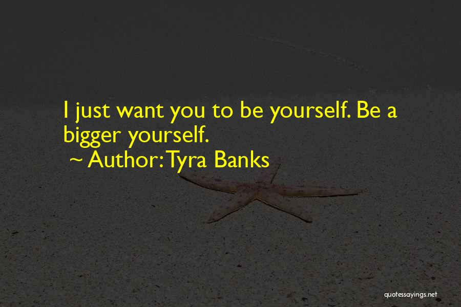 Just Want You Quotes By Tyra Banks