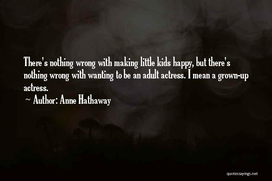 Just Wanting To Be Happy Quotes By Anne Hathaway