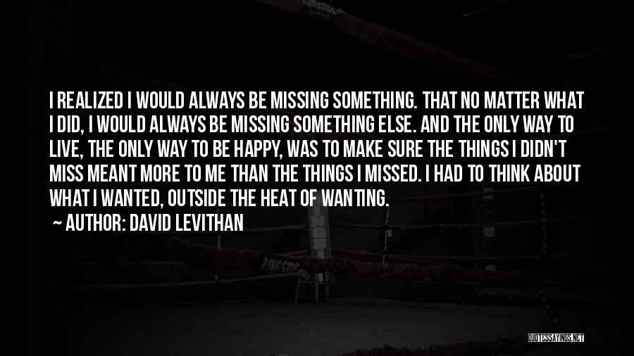 Just Wanting To Be Happy Quotes By David Levithan