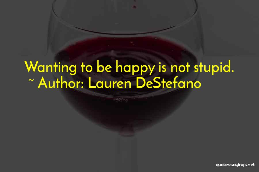 Just Wanting To Be Happy Quotes By Lauren DeStefano