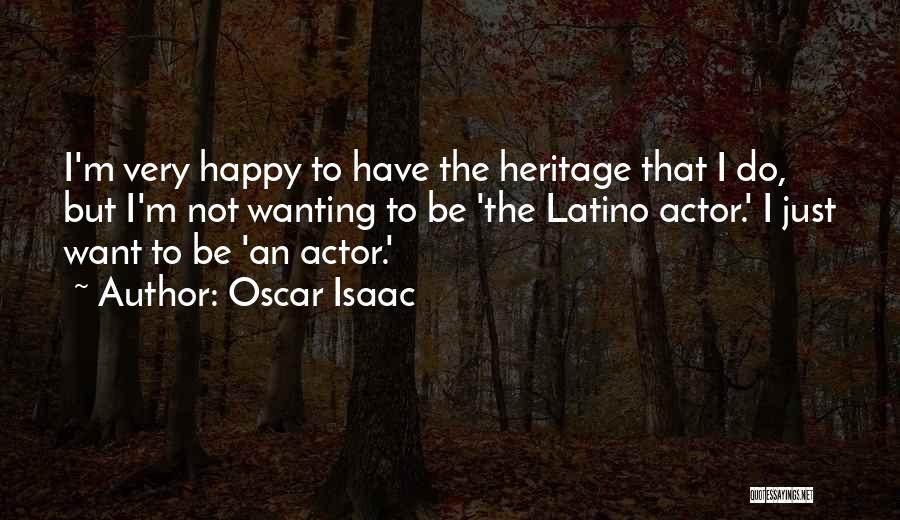 Just Wanting To Be Happy Quotes By Oscar Isaac
