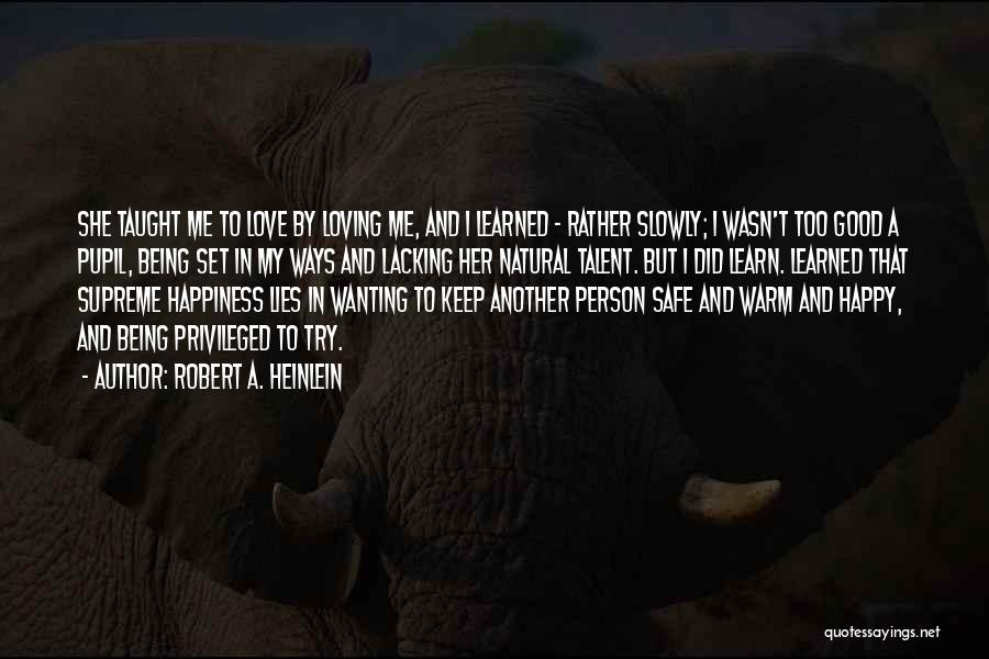 Just Wanting To Be Happy Quotes By Robert A. Heinlein