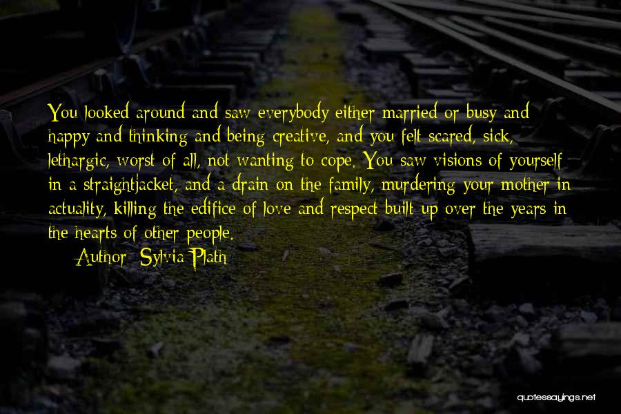 Just Wanting To Be Happy Quotes By Sylvia Plath
