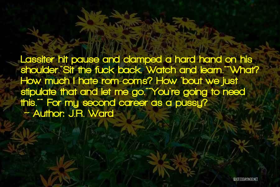 Just Watch And Learn Quotes By J.R. Ward