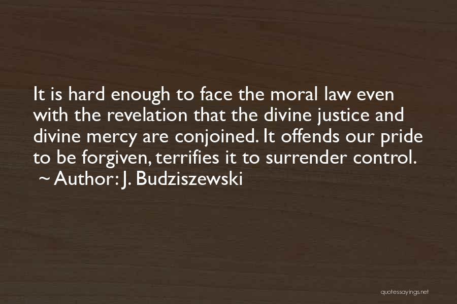 Justice And Forgiveness Quotes By J. Budziszewski