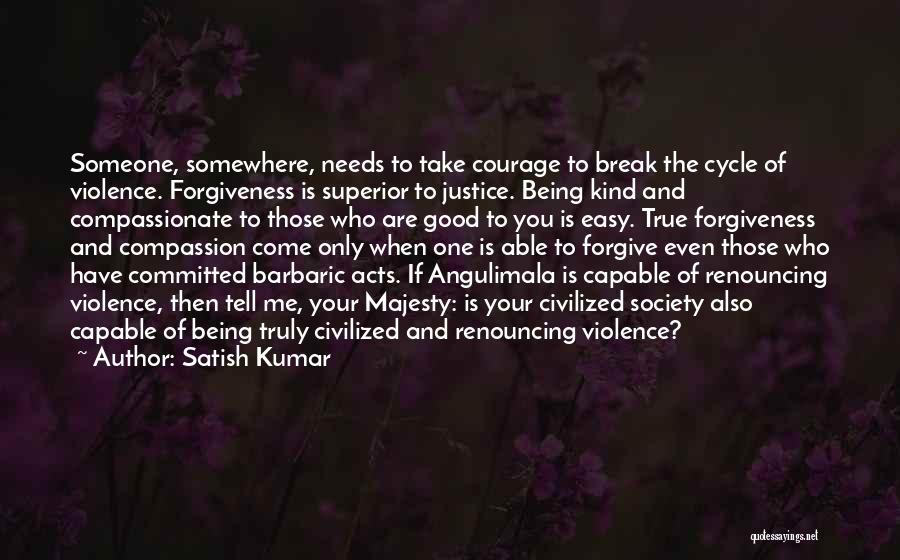 Justice And Forgiveness Quotes By Satish Kumar