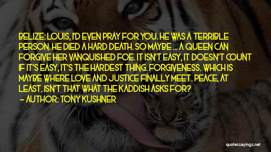 Justice And Forgiveness Quotes By Tony Kushner