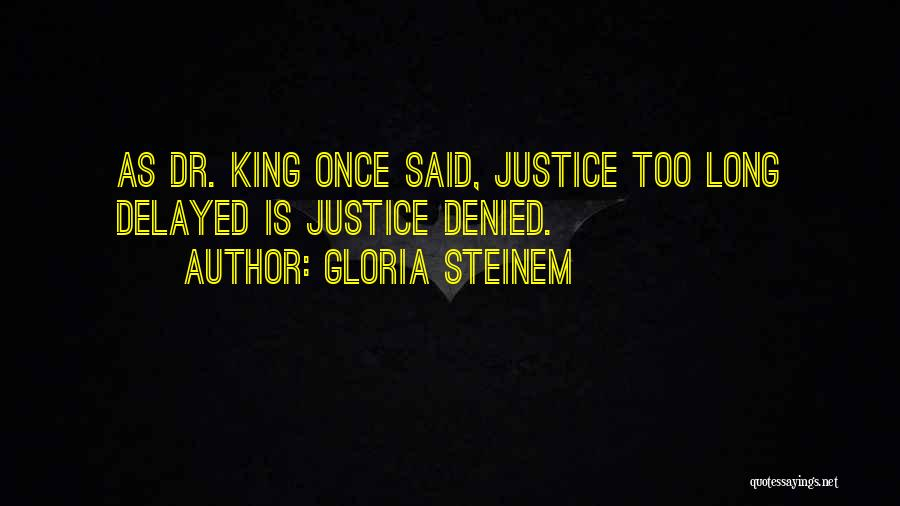 Justice Delayed Is Justice Denied Quotes By Gloria Steinem